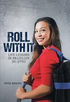 Roll with It: Life Lessons in Brazilian Jiu-Jitsu